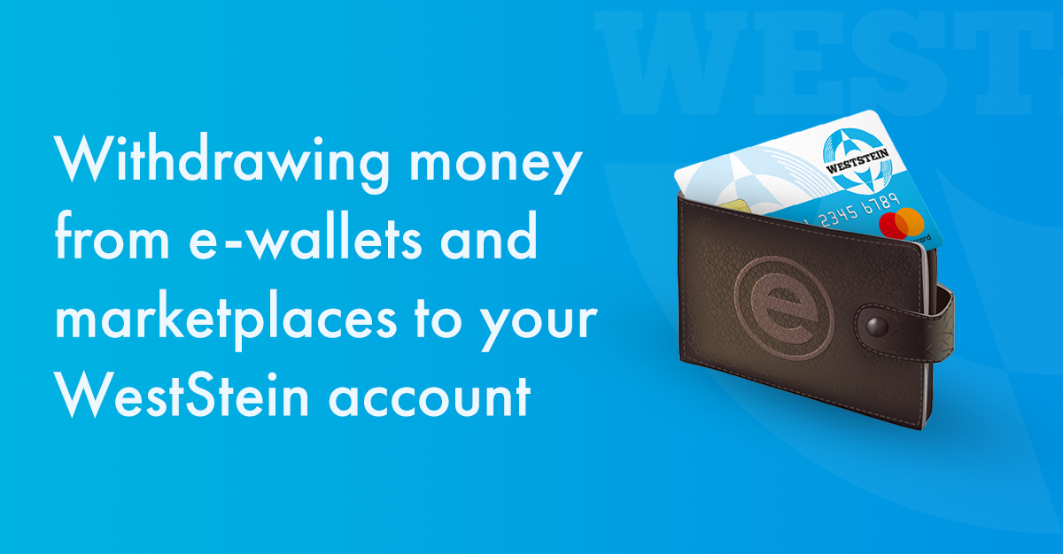 Withdrawing money from e-wallets and marketplaces to WestStein account